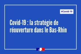 Covid-19 : La stratégie de réouverture dans le Bas-Rhin